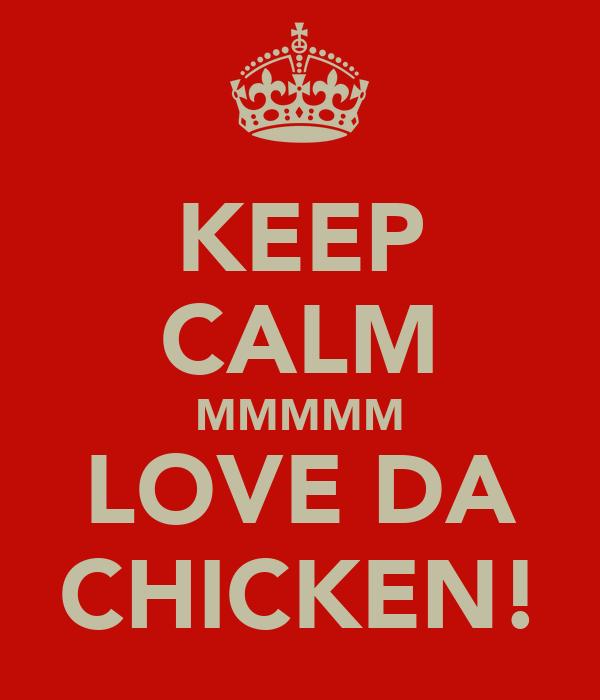 KEEP CALM MMMMM LOVE DA CHICKEN!