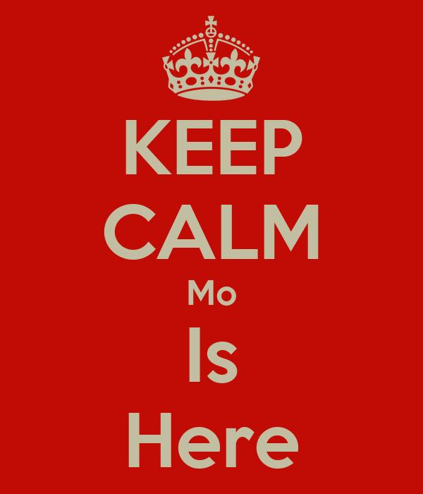 KEEP CALM Mo Is Here