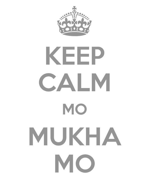 KEEP CALM MO MUKHA MO