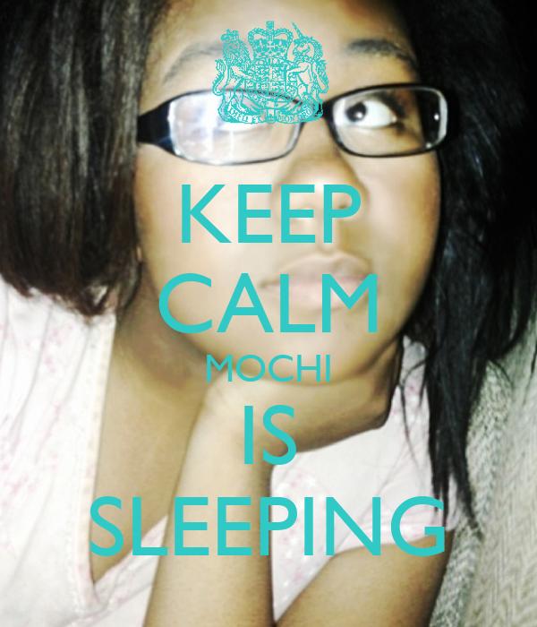 KEEP CALM MOCHI IS SLEEPING
