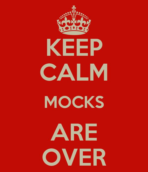 KEEP CALM MOCKS ARE OVER