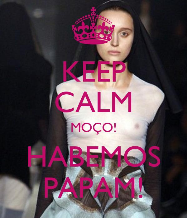KEEP CALM MOÇO! HABEMOS PAPAM!