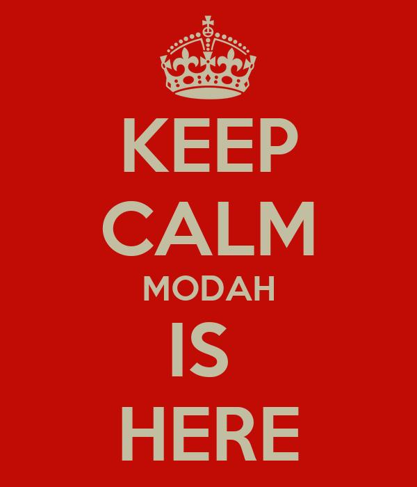 KEEP CALM MODAH IS  HERE