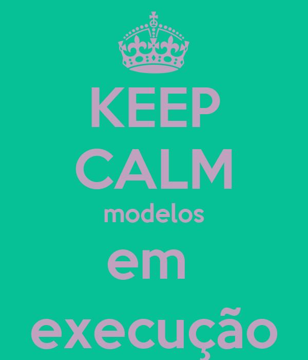 KEEP CALM modelos em  execução