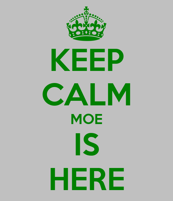 KEEP CALM MOE IS HERE
