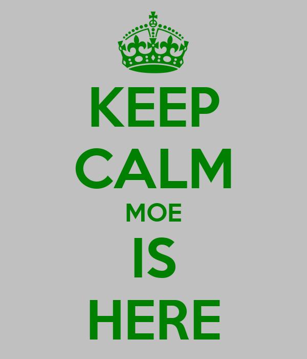 KEEP CALM MOE IS HERE