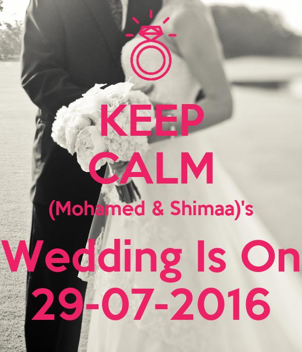 KEEP CALM (Mohamed & Shimaa)'s Wedding Is On 29-07-2016