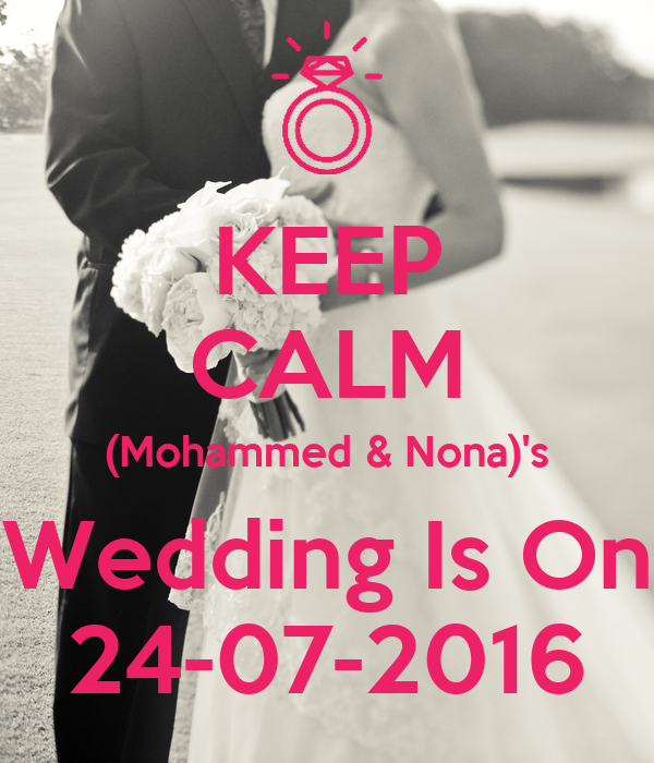 KEEP CALM (Mohammed & Nona)'s Wedding Is On 24-07-2016