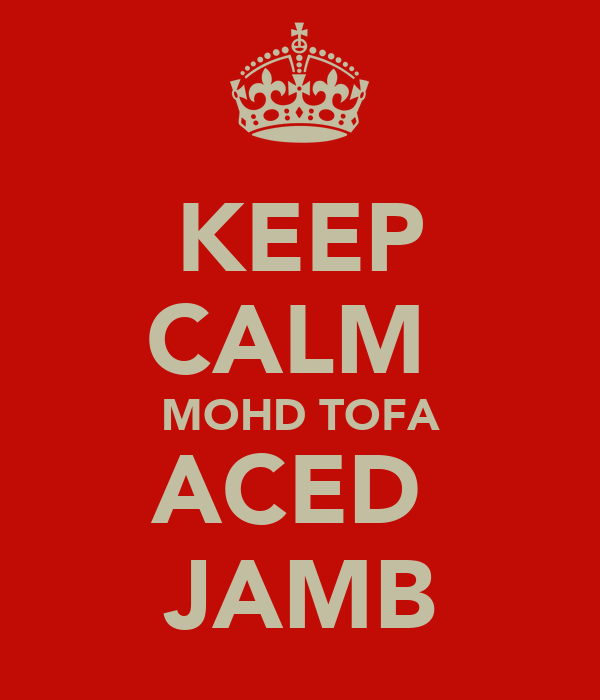 KEEP CALM  MOHD TOFA ACED  JAMB