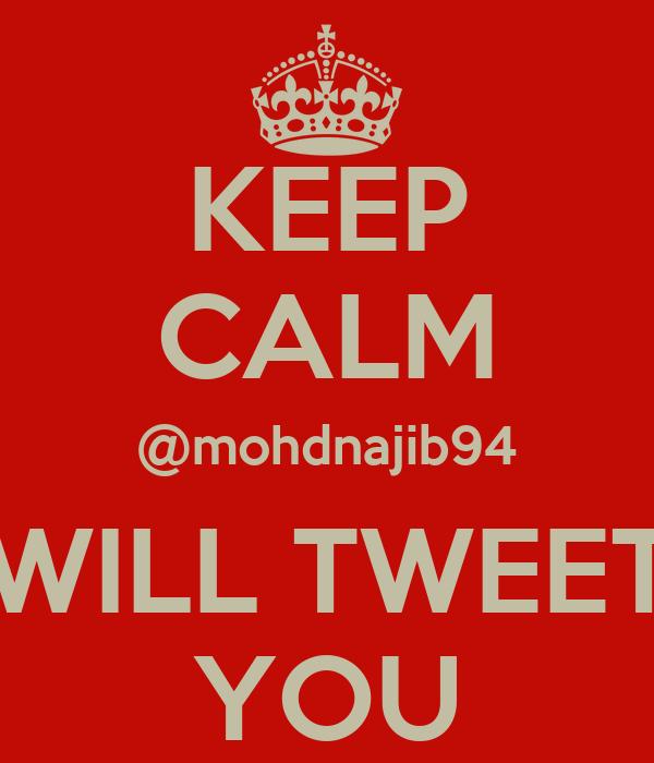 KEEP CALM @mohdnajib94 WILL TWEET YOU