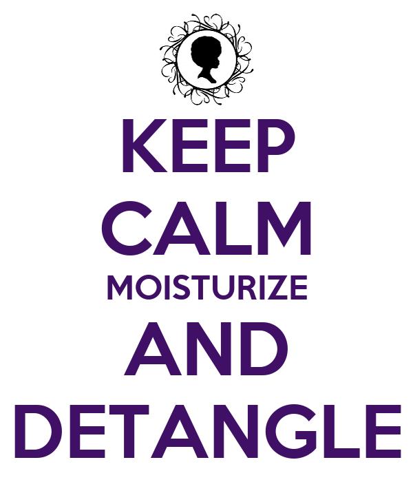 KEEP CALM MOISTURIZE AND DETANGLE