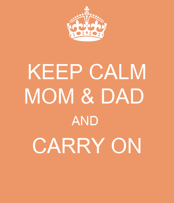 KEEP CALM MOM & DAD  AND  CARRY ON