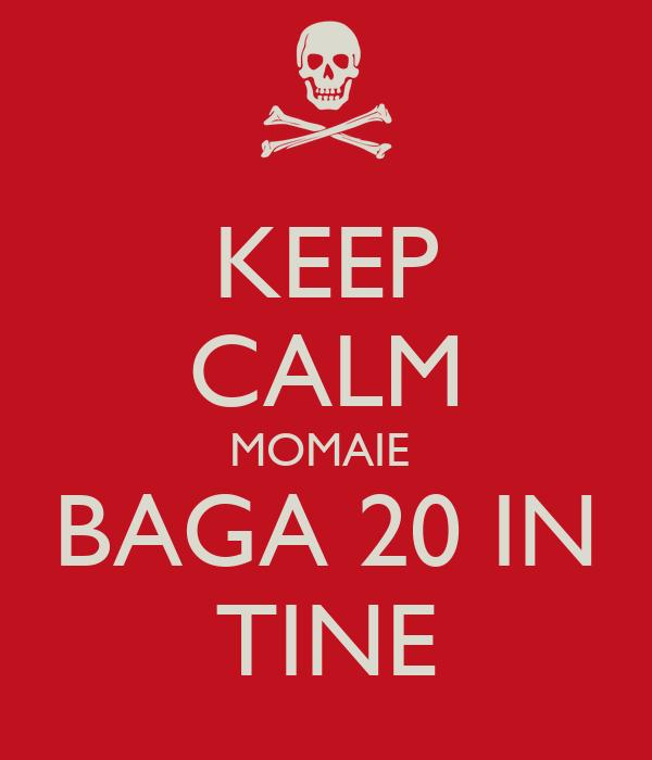 KEEP CALM MOMAIE  BAGA 20 IN TINE
