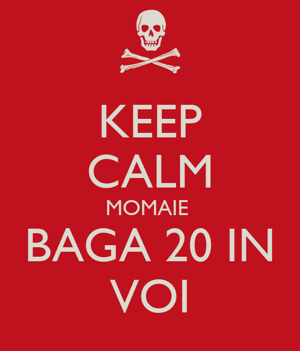 KEEP CALM MOMAIE  BAGA 20 IN VOI