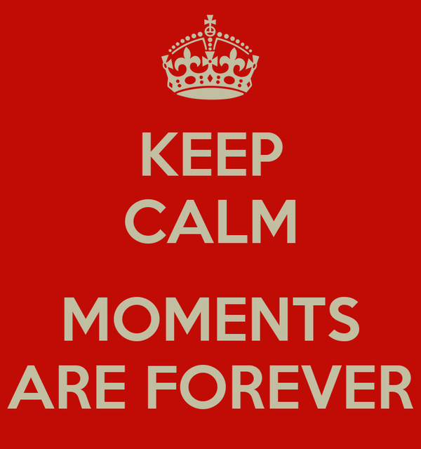 KEEP CALM  MOMENTS ARE FOREVER