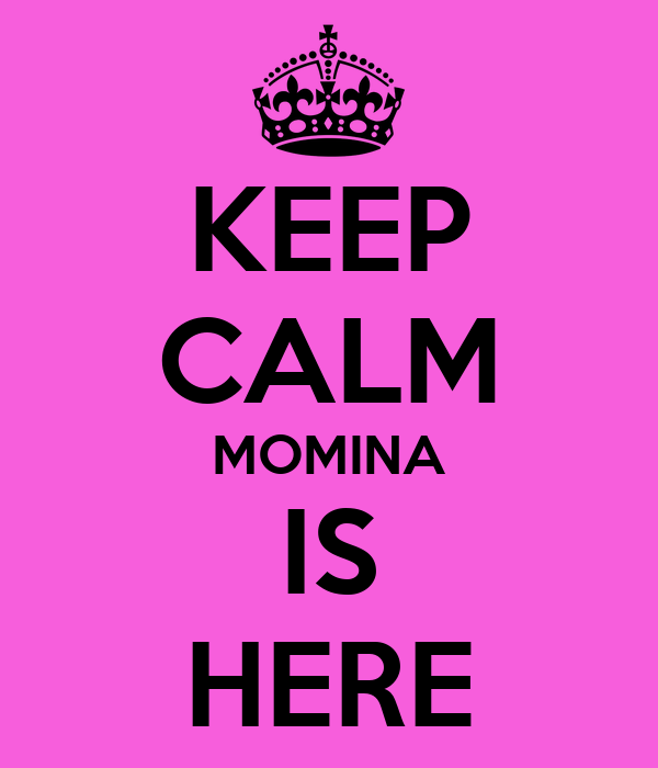 KEEP CALM MOMINA IS HERE