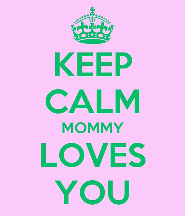 KEEP CALM MOMMY LOVES YOU