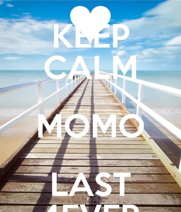 KEEP CALM MOMO LAST 4EVER