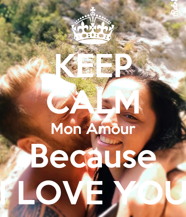 KEEP CALM Mon Amour Because I LOVE YOU