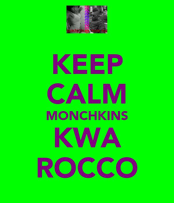 KEEP CALM MONCHKINS KWA ROCCO