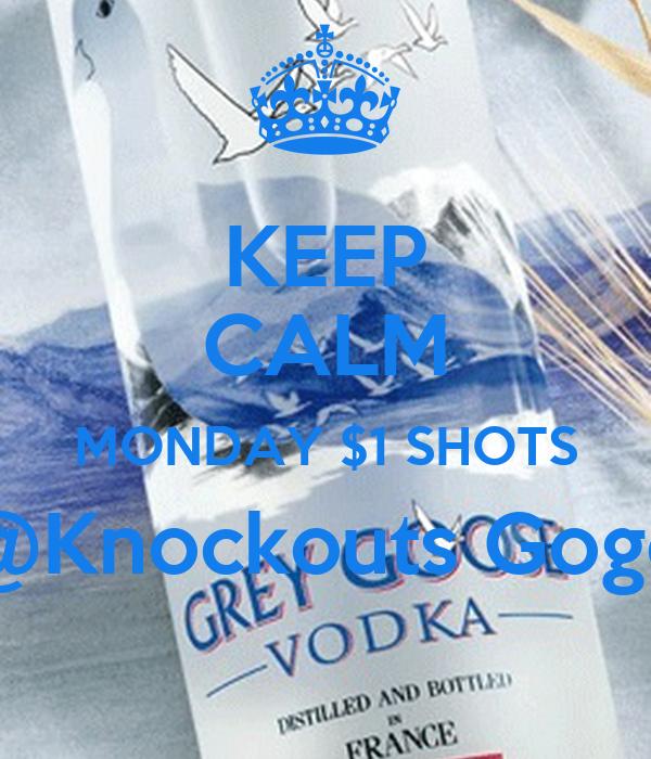 KEEP CALM MONDAY $1 SHOTS @Knockouts Gogo