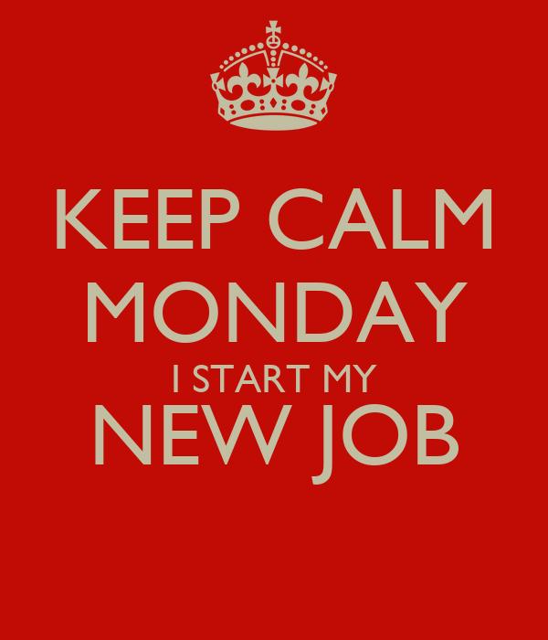KEEP CALM MONDAY I START MY NEW JOB
