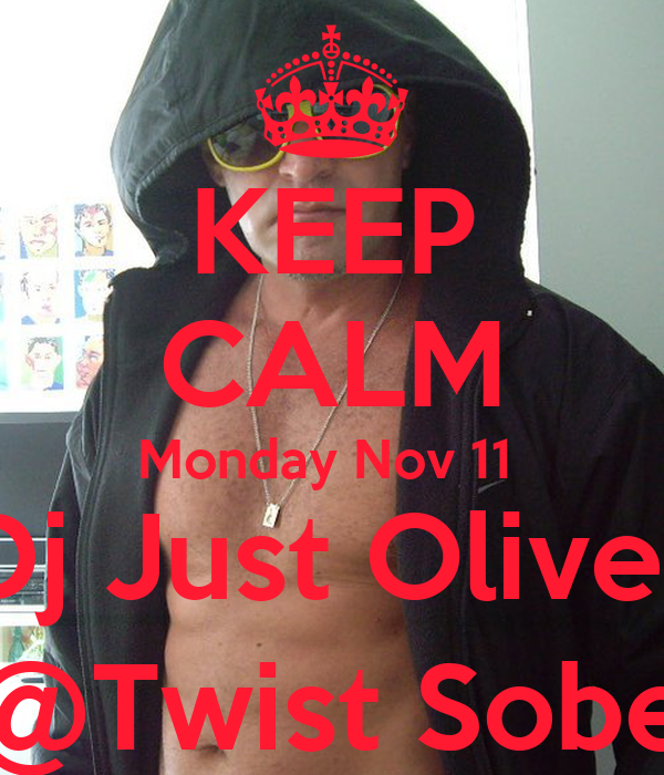 KEEP CALM Monday Nov 11  Dj Just Oliver @Twist Sobe
