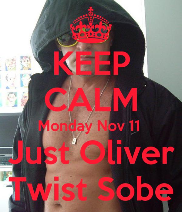 KEEP CALM Monday Nov 11  Just Oliver Twist Sobe