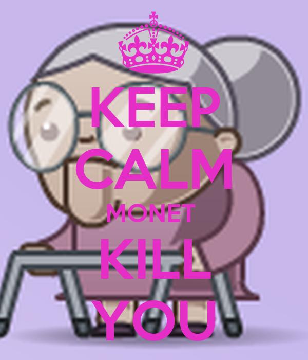 KEEP CALM MONET  KILL YOU