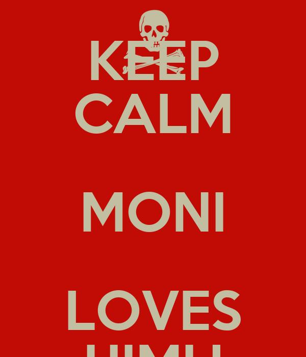 KEEP CALM MONI LOVES HIMU