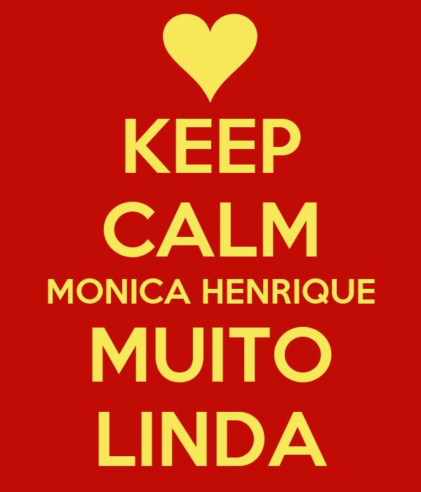 KEEP CALM MONICA HENRIQUE MUITO LINDA