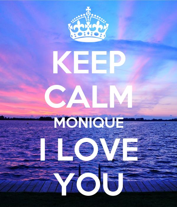 KEEP CALM MONIQUE I LOVE YOU