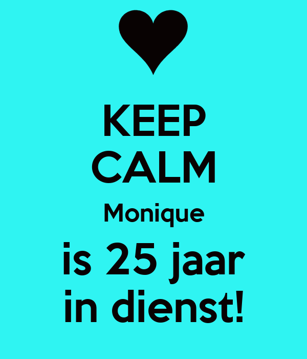 keep calm monique is 25 jaar in dienst poster suus