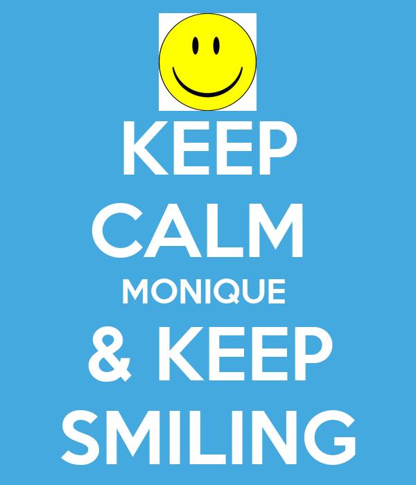 KEEP CALM  MONIQUE  & KEEP SMILING