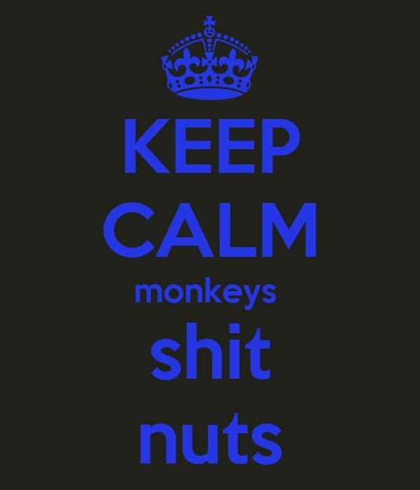KEEP CALM monkeys  shit nuts