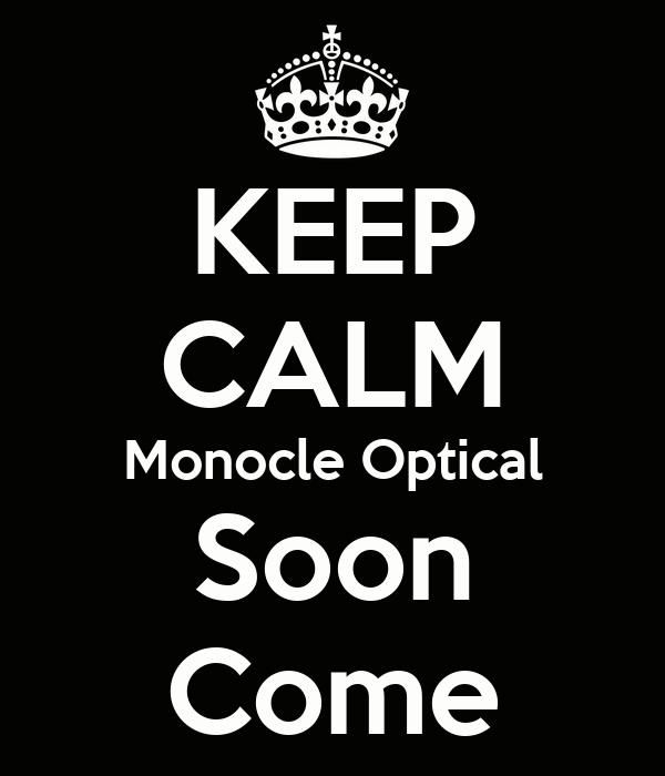 KEEP CALM Monocle Optical Soon Come