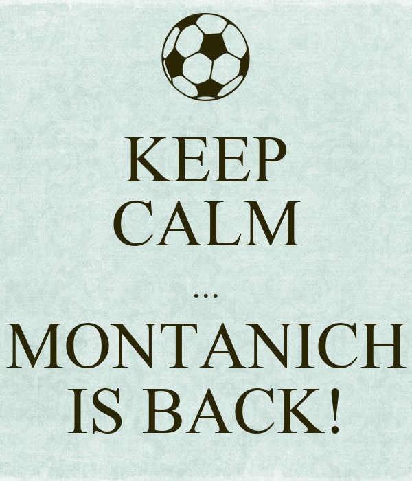 KEEP CALM ... MONTANICH IS BACK!