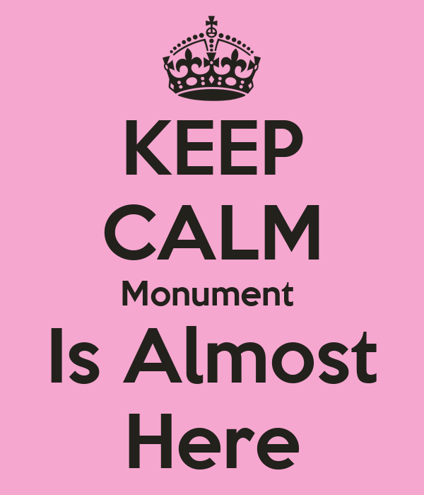 KEEP CALM Monument  Is Almost Here