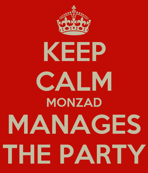 KEEP CALM MONZAD MANAGES THE PARTY
