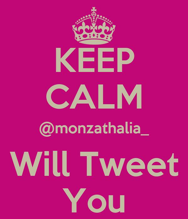KEEP CALM @monzathalia_ Will Tweet You