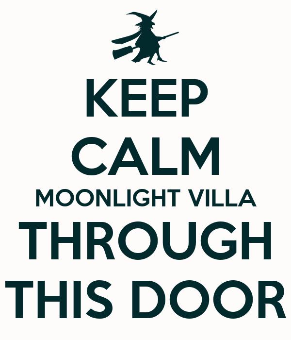 KEEP CALM MOONLIGHT VILLA THROUGH THIS DOOR