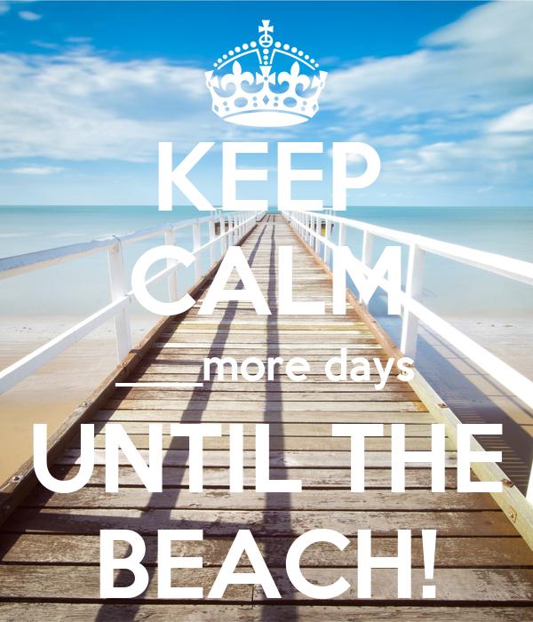 KEEP CALM ____more days UNTIL THE BEACH!