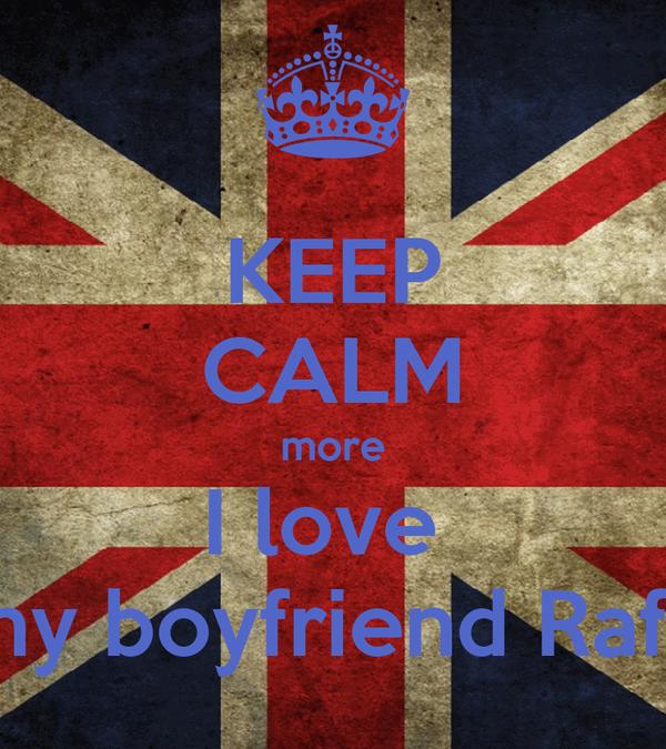 KEEP CALM more I love  my boyfriend Rafa