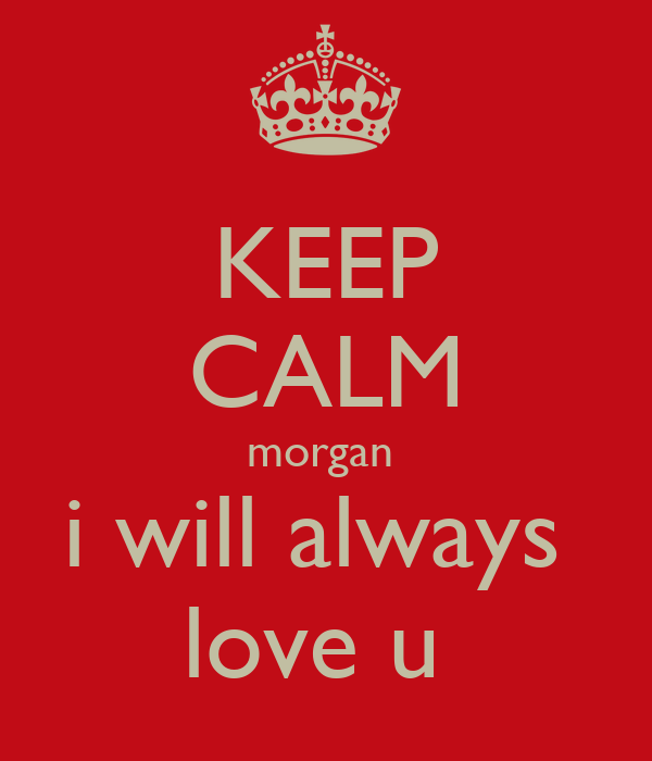 KEEP CALM morgan  i will always  love u