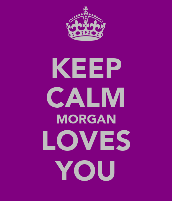 KEEP CALM MORGAN LOVES YOU