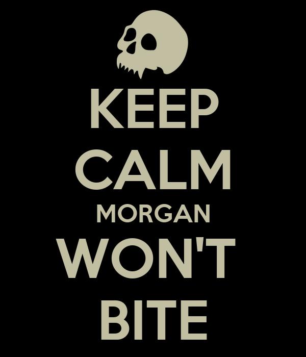 KEEP CALM MORGAN WON'T  BITE