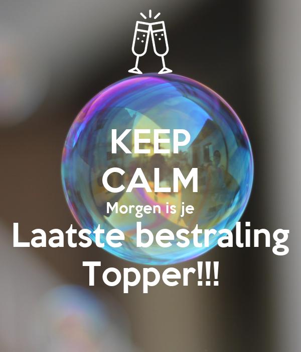 KEEP CALM Morgen is je Laatste bestraling Topper!!!