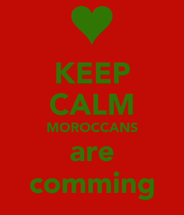 KEEP CALM MOROCCANS are comming