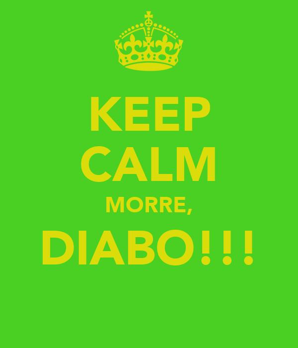 KEEP CALM MORRE, DIABO!!!