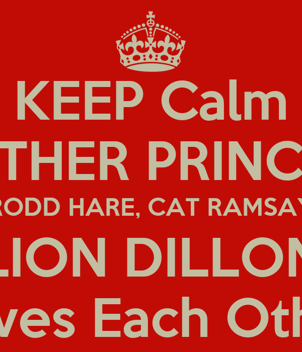 KEEP Calm MOTHER PRINCESS RODD HARE, CAT RAMSAY LION DILLON Loves Each Other